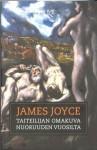 Taiteilijan omakuva nuoruuden vuosilta - James Joyce, Heikki Salojärvi, Jyrki Vainonen