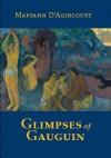 Glimpses of Gauguin - Maryann D'Agincourt