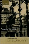 Between Two Worlds: East and West: An Autobiography - Jitendranath N. Mohanty, Jitendranath N. Mohanty