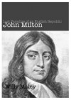 John Milton and the Lost Paradise of the English Republic - Willy Maley