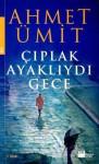 Çıplak Ayaklıydı Gece - Ahmet Ümit