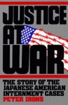 Justice at War: The Story of the Japanese-American Internment Cases - Peter H. Irons