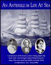 An Antebellum Life at Sea: Featuring the Journal of Sarah Jane Girdler, Kept Aboard the Clipper Ship, Robert H. Dixey, from America to Russia and - L. Tracy Girdler, Ted Brennan