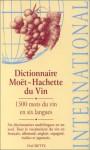 Dictionnaire Moet-Hachette Du Vin International - Hachette, Moet & Chandon