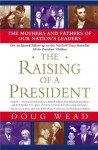 The Raising of a President: The Mothers and Fathers of Our Nation's Leaders - Doug Wead
