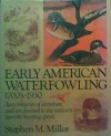 Early American Waterfowling: 1700'S-1930 - Stephen Miller