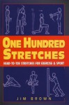 One Hundred Stretches: Head to Toe Stretches for Exercises & Sports - Jim Brown
