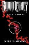Blood Legacy: Origin of Species - Kerri Hawkins