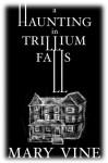A Haunting in Trillium Falls - Mary Vine
