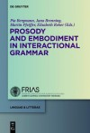 Prosody and Embodiment in Interactional Grammar - Pia Bergmann, Jana Brenning, Martin Pfeiffer, Elisabeth Reber