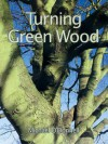 Turning Green Wood - Michael O'Donnell