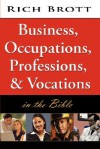 Business, Occupations, Professions, & Vocations in the Bible - Rich Brott
