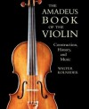 The Amadeus Book of the Violin: Construction, History, and Music - Walter Kolneder, Reinhard G. Pauly