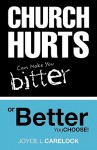 Church Hurts Can Make You Bitter or Better - Joyce L. Carelock
