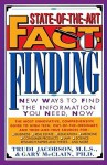 State-of-the-Art Fact-Finding: New Ways to Find the Information You Need, Now - Trudi Jacobson, Philip Lief Group, Gary R. McClain
