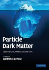 Particle Dark Matter: Observations, Models and Searches - Gianfranco Bertone