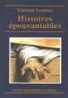 Histoires épouvantables : Suivi de L'Homme qui a vu le diable - Gaston Leroux