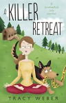 A Killer Retreat: A Downward Dog Mystery #2 (Downward Dog Mysteries) - Tracy Weber