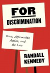 For Discrimination: Race, Affirmative Action, and the Law - Randall Kennedy