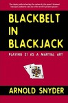 Blackbelt in Blackjack: Playing Blackjack as a Martial Art - Arnold Snyder