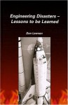 Engineering Disasters: Lessons to be Learned - Don Lawson