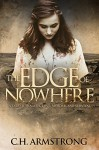 The Edge of Nowhere: A Tale of Tragedy, Love, Murder, and Survival - C.H. Armstrong