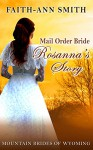 Romance: Western Historical Romance: Mail Order Bride: Rosanna's Story: Mountain Brides Of Wyoming: (Clean Christian Inspirational Western Frontier Romance) (Sweet Historical Western Short Stories) - Faith-Ann Smith