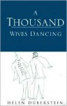 A Thousand Wives Dancing - Helen Duberstein