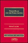 Design-Build for the Public Sector/With 2004 Supplement (Construction Law Library) - Michael C. Loulakis