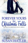 Forever Yours in Christmas Falls (Return to Christmas Falls Book 5) - Susan Hatler