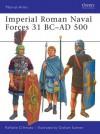 Imperial Roman Naval Forces 31 BC-AD 500 - Raffaele D'Amato, Graham Sumner