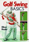 Golf Swing Basics - Oliver Heuler