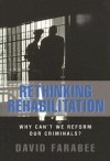 Rethinking Rehabilitation: Why Can't We Reform Our Criminals? - David Farabee