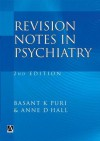 Revision Notes in Psychiatry - Basant K. Puri, Anne D. Hall