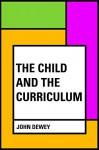 The Child and the Curriculum - John Dewey