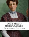 Lucy Maud Montgomery, Short Stories Collection - Lucy Maud Montgomery