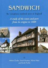 Sandwich - The 'Completest Medieval Town in England': A Study of the Town and Port from Its Origins to 1600 - Helen Clarke, Keith Parfitt, Sarah Pearson, Sheila Sweetinburgh, Mavis Mate, Bridgett Jones