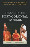 Classics in Post-Colonial Worlds (Classical Presences) - Lorna Hardwick, Carol Gillespie
