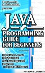 JAVA PROGRAMMING GUIDE FOR BEGINNERS (w/ Bonus Content): Learn how to create fully functional Java-based apps and programs - in just a FEW hours! (app ... java, javascript, jquery, php, perl, ajax) - Programming and Tech League, java, web design, app design, app development, web development