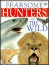 Fearsome Hunters of the Wild - Jane Donnelly, Deni Bown