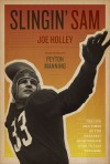 Slingin' Sam: The Life and Times of the Greatest Quarterback Ever to Play the Game - Joe Holley, Peyton Manning
