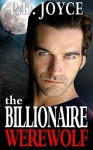ROMANCE: Paranormal: THE BILLIONAIRE WEREWOLF (Alpha Male Shifter Werewolf Romance) (New Adult Contemporary Paranormal Fantasy Short Stories) - P.D. Joyce
