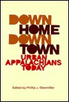 Down Home, Downtown: Urban Appalachians Today - Phillip J. Obermiller