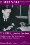 T. S. Eliot, Poeta Doctus, Tradition Und Die Konstitution Der Klassischen Moderne: Mit Einem Beitrag Von Wolfgang Iser - Jürgen Klein