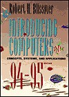 Introducing Computers, Concepts, Systems and Applications, 1994-1995 (Introducing Computers) - Robert H. Blissmer