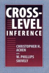 Cross-Level Inference - Christopher H. Achen, W. Phillips Shively