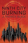 Ninth City Burning - J. Patrick Black