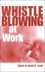 Whistleblowing at Work - David Lewis