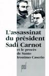 L'assassinat du président Sadi Carnot: et le procès de Santo Ironimo Caserio: Actes du colloque organise a Lyon le 21 Juin 1994 - Collectif