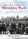 Lost World of Bletchley Park: An Illustrated History of the Wartime Codebreaking Centre - Sinclair McKay
